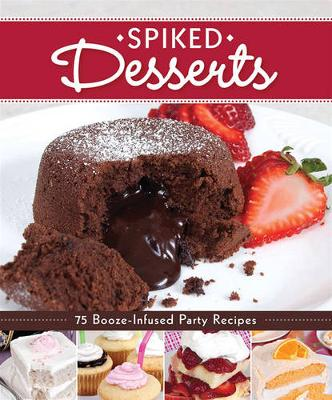 Spiked Desserts: 75 Booze-infused Party Recipes (Paperback)