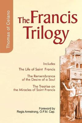 Francis Trilogy of Thomas of Celano: The Life of Saint Frances, The Remembrance of the Desire of a Soul, The Treatise on the Miracles of Saint Francis (Paperback)