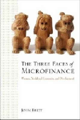 The Three Faces of Microfinance: Women, Neoliberal Economics and Development (Hardback)