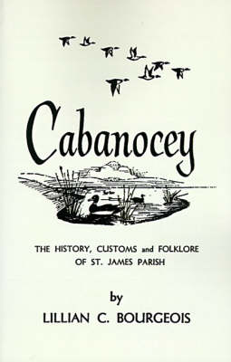 Cabanocey: The History, Customs, and Folklore of St. James Parish (Paperback)