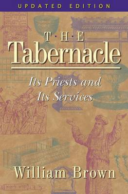 The Tabernacle: Its Priests and Its Services (Paperback)