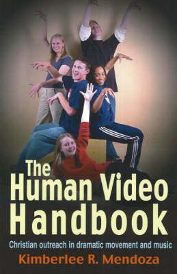 The Human Video Handbook: Christian Outreach in Dramatic Movement and Music (Paperback)