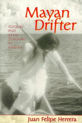 Mayan Drifter: Chicano Poet in the Lowlands of America (Paperback)