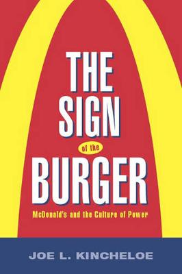 The Sign of the Burger: McDonald's and the Culture of Power - Labor in Crisis (Paperback)