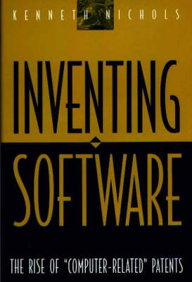 Inventing Software: Rise of Computer-related Patents (Hardback)