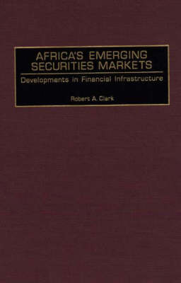 Africa's Emerging Securities Markets: Developments in Financial Infrastructure (Hardback)