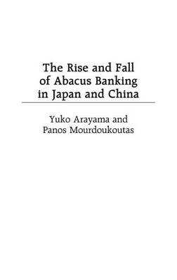 The Rise and Fall of Abacus Banking in Japan and China (Hardback)