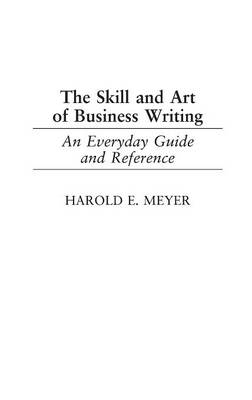 The Skill and Art of Business Writing: An Everyday Guide and Reference (Hardback)