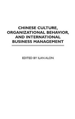 Chinese Culture, Organizational Behavior, and International Business Management (Hardback)