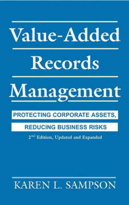 Value-Added Records Management: Protecting Corporate Assets, Reducing Business Risks (Hardback)