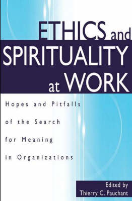 Ethics and Spirituality at Work: Hopes and Pitfalls of the Search for Meaning in Organizations (Hardback)