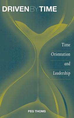 Driven by Time: Time Orientation and Leadership (Hardback)