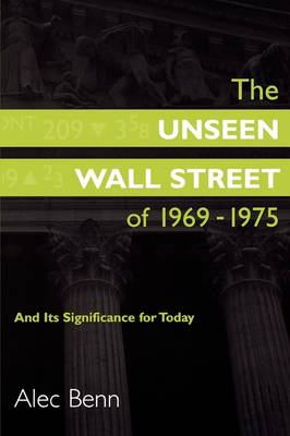 The Unseen Wall Street of 1969-1975: And its Significance for Today (Paperback)