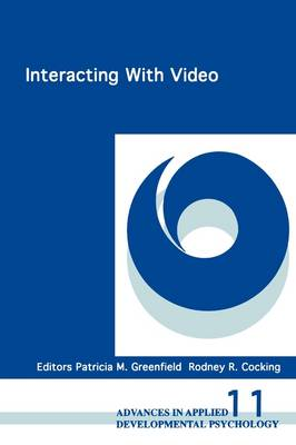 Interacting with Video - Advances in Applied Developmental Psychology v. 11 (Paperback)
