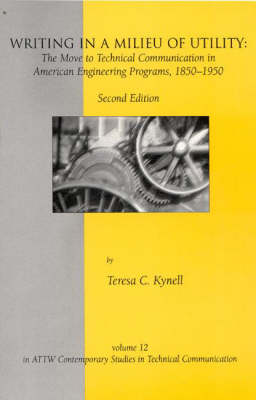Writing in a Milieu of Utility: The Move to Technical Communication in American Engineering Programs, 1850-1950 - ATTW Contemporary Studies in Technical Communication 12 (Paperback)