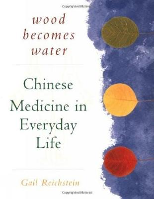 Wood Becomes Water: Chinese Medicine in Everyday Life (Paperback)