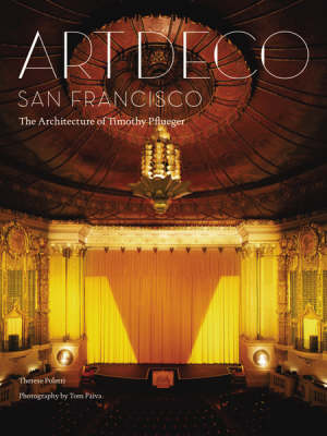 Art Deco San Francisco: The Architecture of Timothy Pflueger (Hardback)