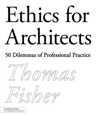 Ethics for Architects: 50 Dilemmas of Professional Practice (Paperback)
