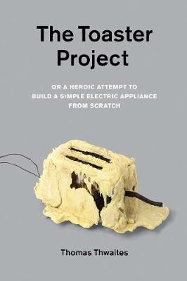 The Toaster Project, or, a Heroic Attempt to Build a Simple Electric Appliance from Scratch (Paperback)