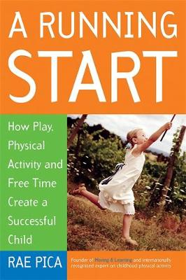 A Running Start: How Play, Physical Activity and Free Time Create a Successful Child (Paperback)