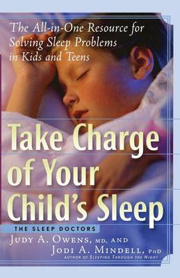 Take Charge of Your Child's Sleep: The All-in-One Resource for Solving Sleep Problems in Kids and Teens (Paperback)