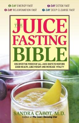 Juice Fasting Bible: Discover the Power of an All-juice Diet to Restore Good Health, Lose Weight and Increase Vitality (Paperback)