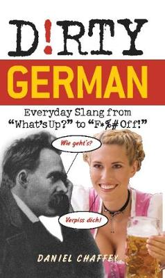 D!rty German: Everyday Slang from What's Up? to F*ck Off! (Paperback)