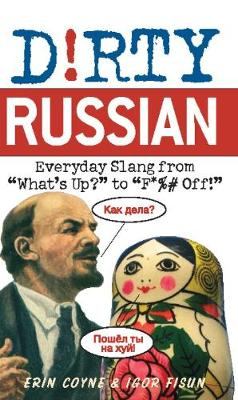 "Dirty Russian: Everyday Slang from ""What's Up?"" To ""f*%# off!"" - Dirty Everyday Slang (Paperback)"
