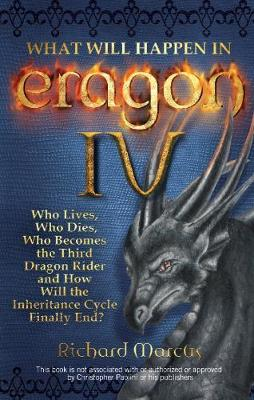 What Will Happen in Eragon IV: Who Lives, Who Dies, Who Becomes the Third Dragon Rider and How Will the Inheritance Cycle Finally End? (Paperback)