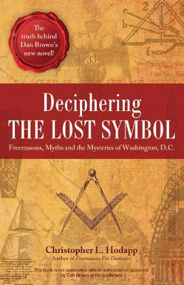 "Deciphering the ""Lost Symbol"": Freemasons, Myths and the Mysteries of Washington, D.C. (Paperback)"
