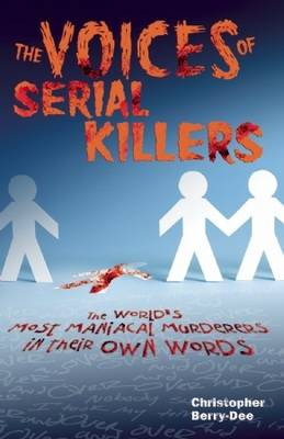 The Voices of Serial Killers: The World's Most Maniacal Murderers in Their Own Words (Paperback)