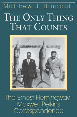 The Only Thing That Counts: Ernest Hemingway-Maxwell Perkins Correspondence (Paperback)
