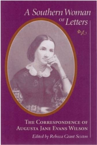 A Southern Woman of Letters: The Correspondence of Augusta Jane Evans Wilson - Women's Diaries & Letters of the South S. (Hardback)