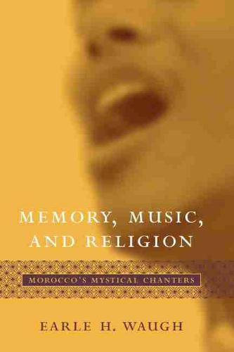 Memory, Music, and Religion: Morocco's Mystical Chanters - Studies in Comparative Religion (Hardback)