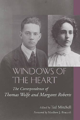 Windows of the Heart: The Correspondence of Thomas Wolfe and Margaret Roberts (Hardback)