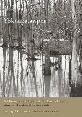 Yoknapatawpha, Images and Voices: A Photographic Study of Faulkner's County with Passages from Classic William Faulkner Texts (Hardback)