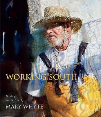 Working South: Paintings and Sketches by Mary Whyte (Paperback)