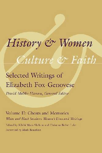 History and Women, Culture and Faith: Selected Writings of Elizabeth Fox-Genovese: Ghosts and Memories: White and Black Southern Women's Lives and Writings v. 2 (Hardback)