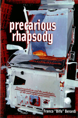 Precarious Rhapsody: Semocapitalism and the Pathologies of Post-Alpha Generation (Paperback)