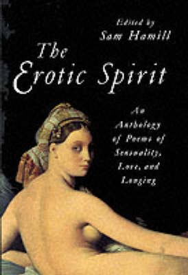 The Erotic Spirit: An Anthology of Poems of Sensuality, Love and Longing (Paperback)