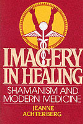 Imagery in Healing: Shamanism and Modern Medicine (Paperback)