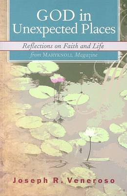 "God in Unexpected Places: Reflections on Faith and Life from ""Maryknoll"" Magazine (Paperback)"