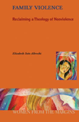 Family Violence: Reclaiming a Theology of Nonviolence - Women from the Margins S. (Paperback)