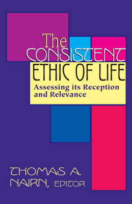 The Consistent Ethic of Life: Assessing Its Reception and Relevance (Paperback)