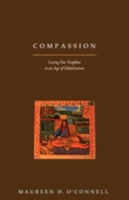 Compassion: Loving Our Neighbor in an Age of Globalization (Paperback)