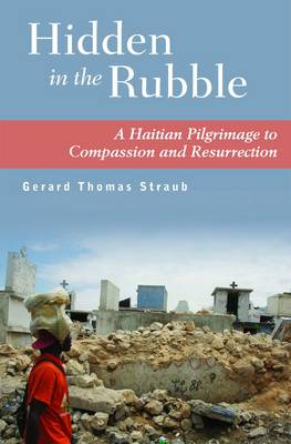 Hidden in the Rubble: A Haitian Pilgrimage to Compassion and Resurrection (Paperback)