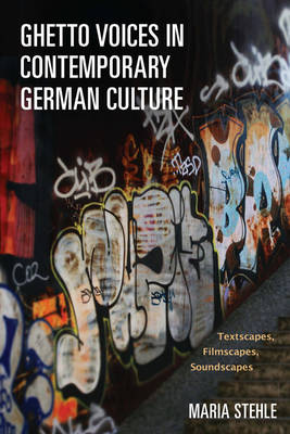 Ghetto Voices in Contemporary German Culture: Textscapes, Filmscapes, Soundscapes - Studies in German Literature, Linguistics, and Culture v. 125 (Hardback)
