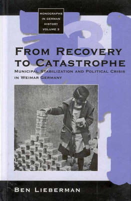 From Recovery to Catastrophe: Municipal Stabilization and Political Crisis - Monographs in German History v. 3 (Hardback)