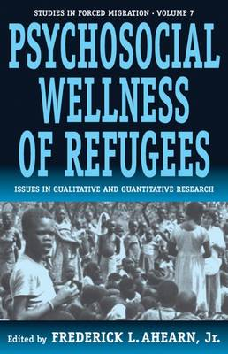Psychosocial Wellness of Refugees: Issues in Qualitative and Quantitative Research - Refugee & Forced Migration Studies v. 7 (Paperback)