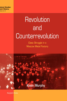 Revolution and Counterrevolution: Class Struggle in a Moscow Metal Factory - International Studies in Social History v. 6 (Hardback)
